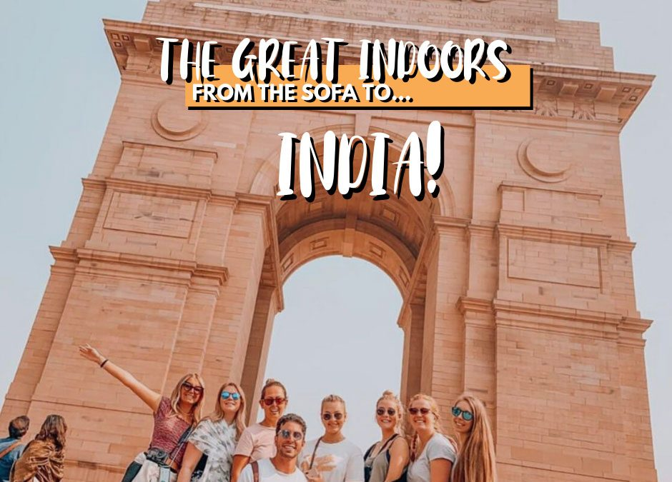 THE GREAT INDOORS: FROM THE SOFA TO… INDIA