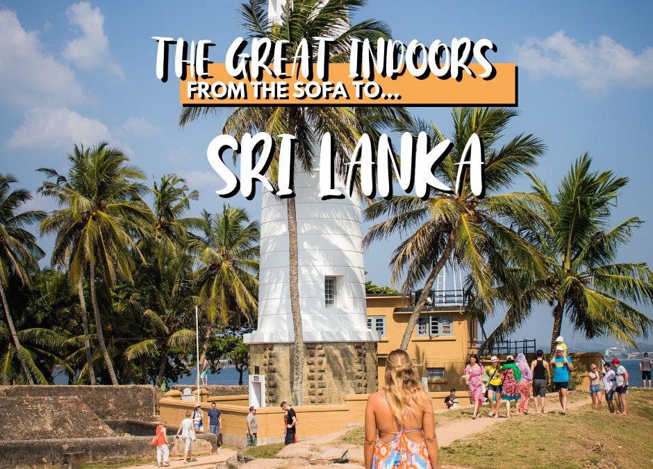 THE GREAT INDOORS: FROM THE SOFA TO… SRI LANKA