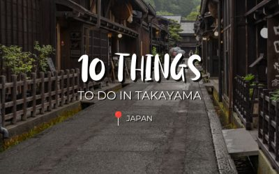10 Things To Do in Takayama, Japan
